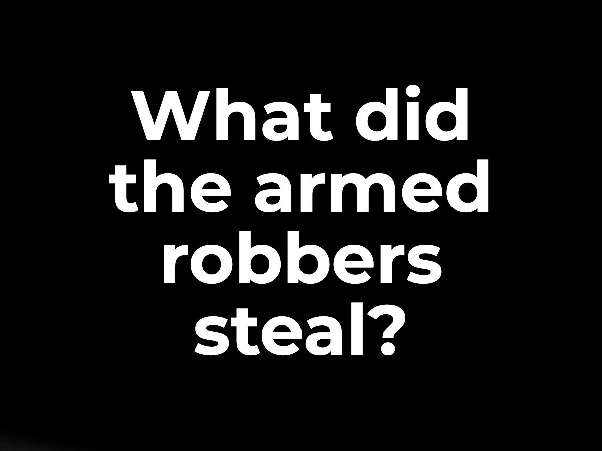 What did the armed robbers steal?