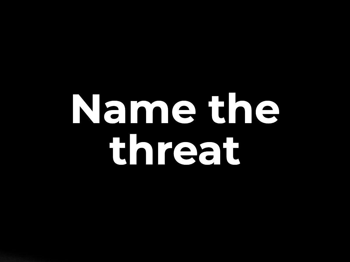Name the threat