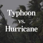 Typhoon vs. Hurricane: What's the Difference?