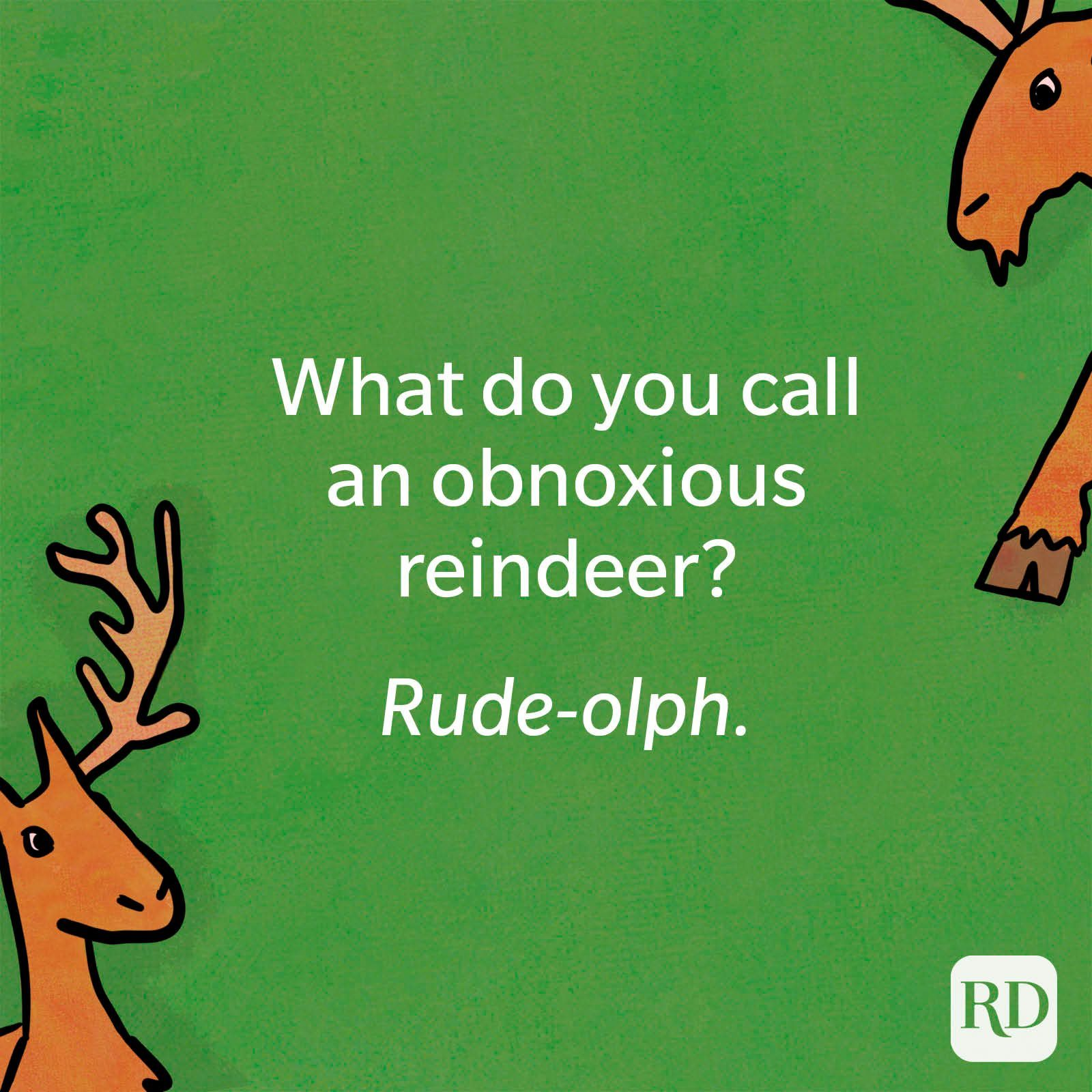 What do you call an obnoxious reindeer?