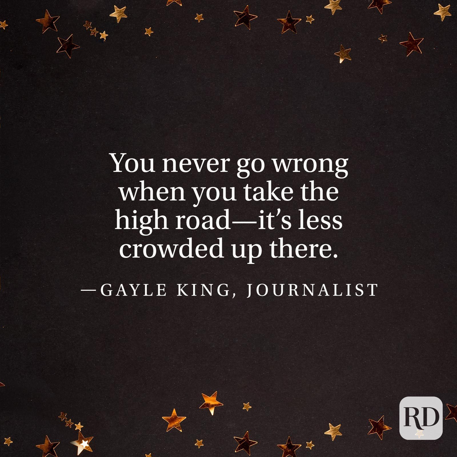 """""""You never go wrong when you take the high road—it's less crowded up there."""" —Gayle King, journalist"""