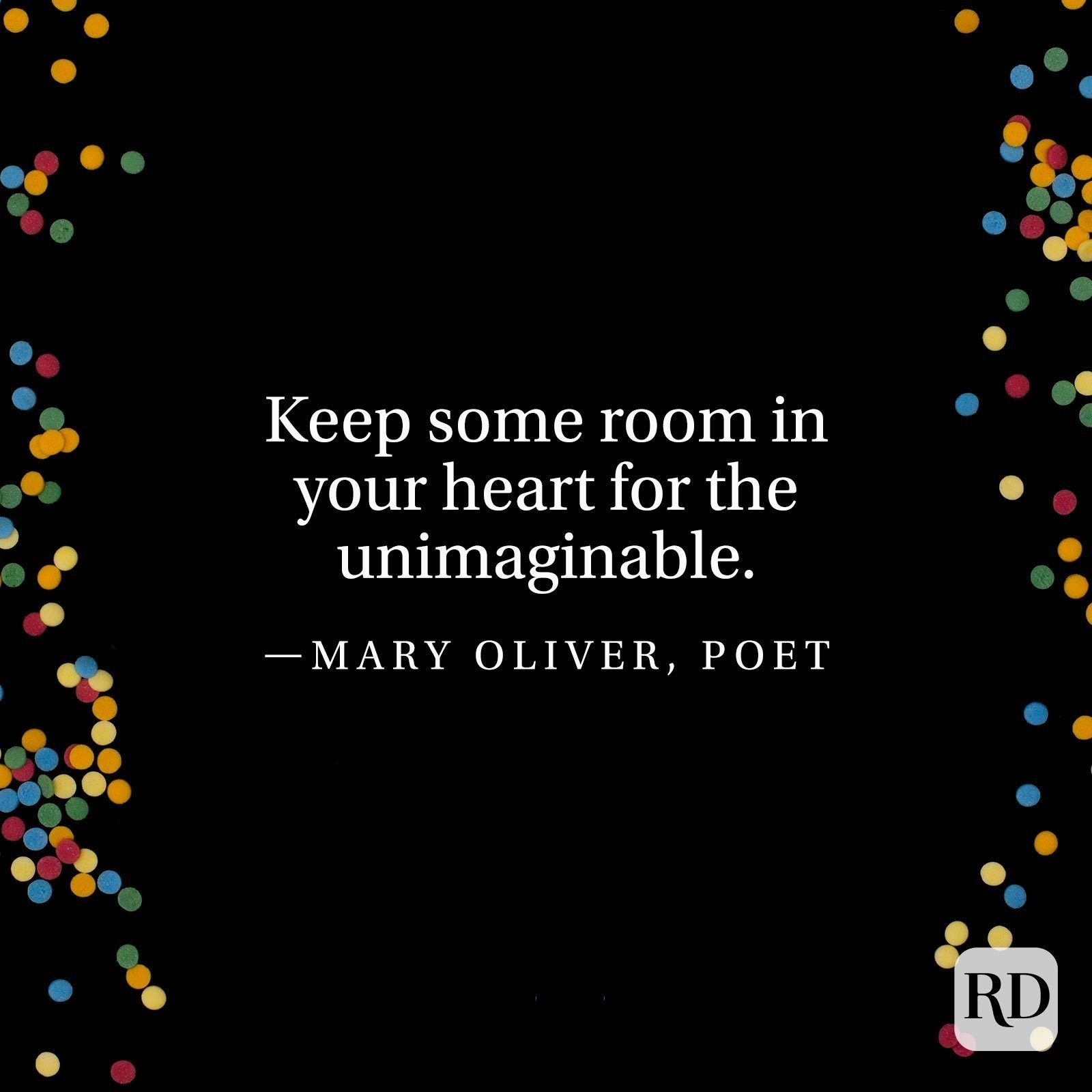 """""""Keep some room in your heart for the unimaginable."""" —Mary Oliver, poet"""