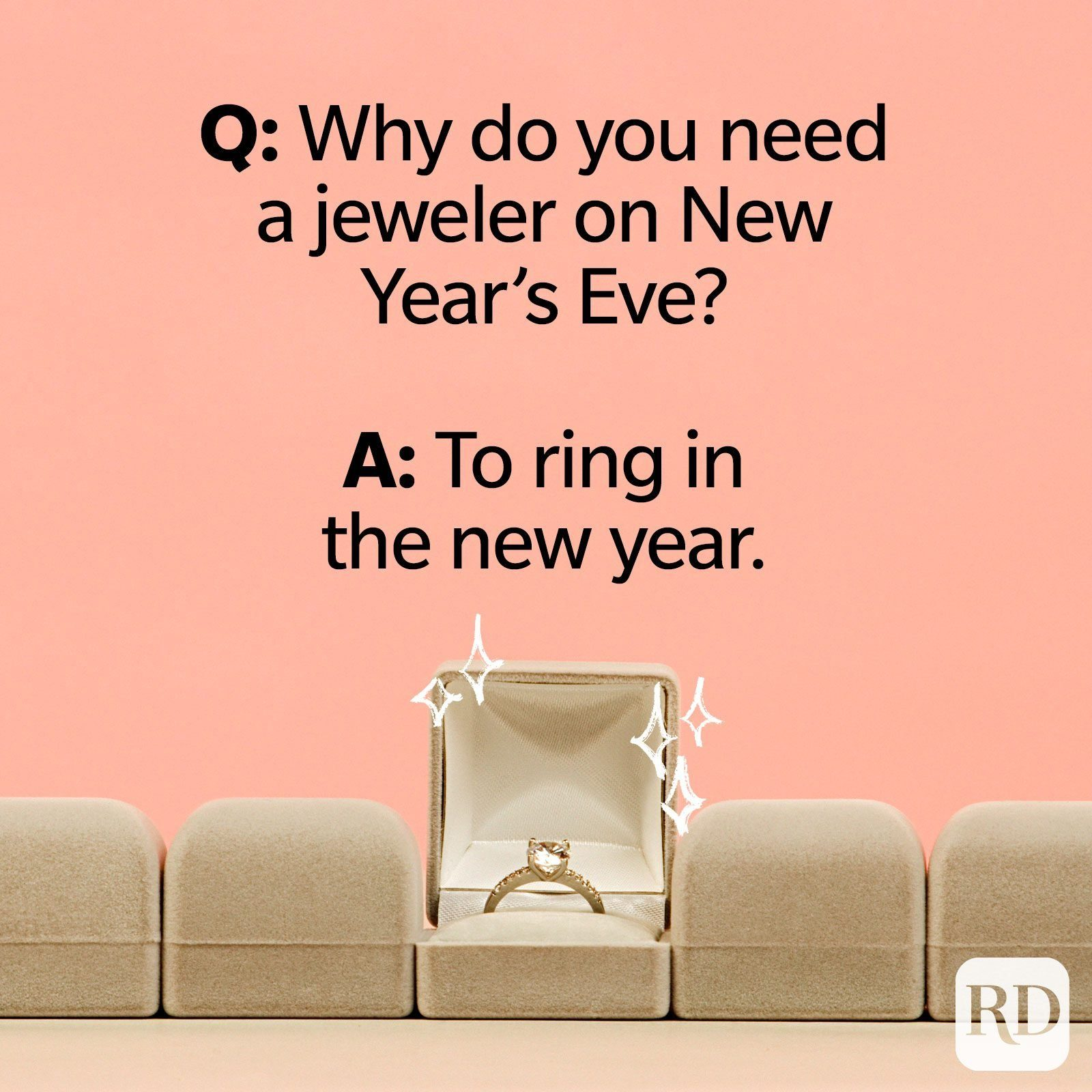 Q: Why do you need a jeweler on New Year's Eve? A: To ring in the new year.