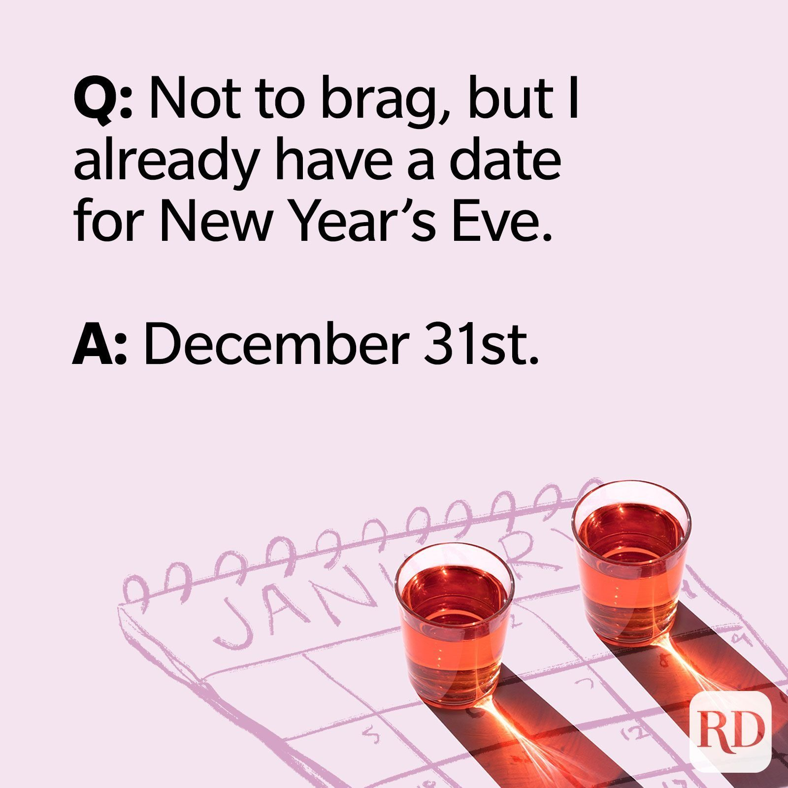 Q: Not to brag, but I already have a date for New Year's Eve. A: December 31st.