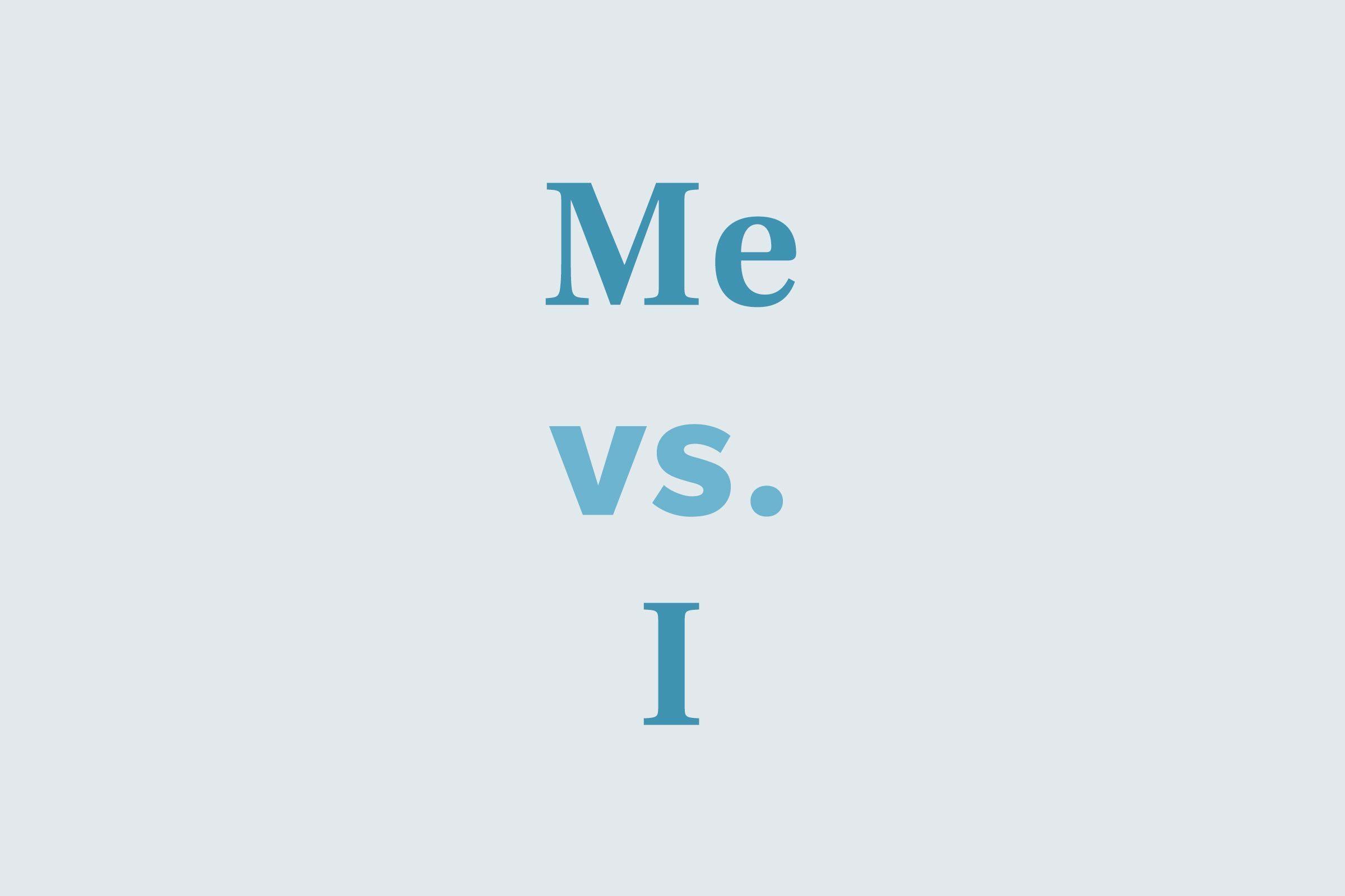 Me vs. I
