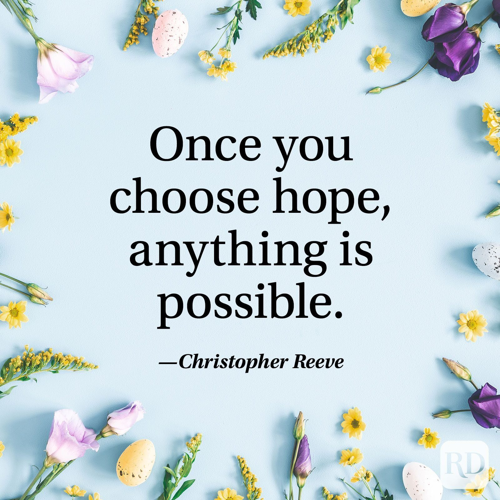 """""""Once you choose hope, anything is possible."""" — Christopher Reeve"""