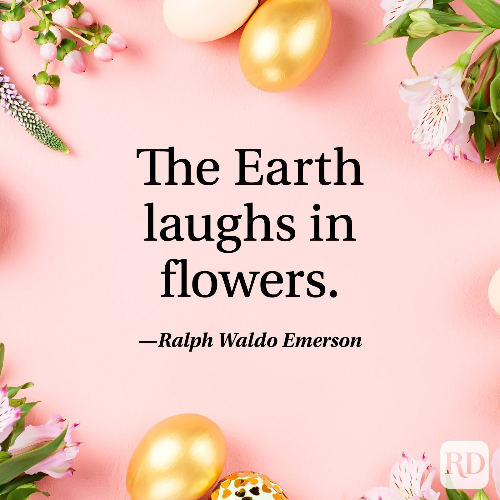 """""""The Earth laughs in flowers."""" — Ralph Waldo Emerson"""