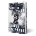 A First Look at Linden MacIntyre's New Novel, The Winter Wives